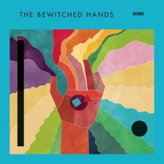"""Great song, """"Work"""" by French band, The Bewitched Hands"""