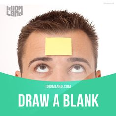 """Draw a blank"" means ""fail to get information or remember something"". Example…"