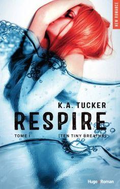 Découvrez Ten Tiny Breaths, Tome 1 : Respire, de K. A. Tucker sur Booknode, la communauté du livre