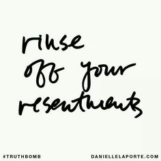 Rinse off resentments