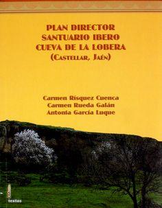 Plan Director : santuario ibero de la Lobera (Castellar, Jaén), 2013 http://absysnetweb.bbtk.ull.es/cgi-bin/abnetopac01?TITN=512420