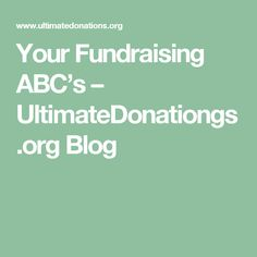 Your Fundraising ABC's – UltimateDonationgs.org Blog