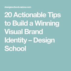 20 Actionable Tips to Build a Winning Visual Brand Identity – Design School