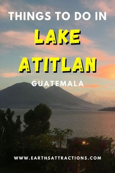 Things to do in Lake Atitlan, Guatemala. Discover the best Lake Atitlan activities, wonderful Lake Atitlan villages and more! Useful travel tips for visiting Lake Atitlan are included as well as Lake Atitlan vacation costs. #lakeatitlan #atitlanguide #atitlanitinerary #atitlanguatemala #earthsattractions #travelguides #america #centralamerica #traveldestinations