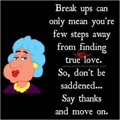 Break ups can only mean you're few steps away from finding true love. so, don't be saddened. say thanks and move on. Moving Up Quotes, Finding True Love, Breakup, Life Quotes, Thankful, Romance, Sayings, Fun, Future