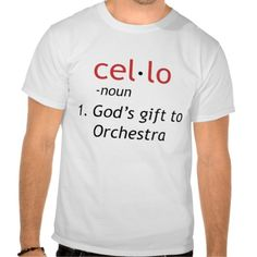 Cello Definition T Shirt - God's Gift to Orchestra #orchestrastuff #hornandcastle                                                                                                                                                                                 Mais