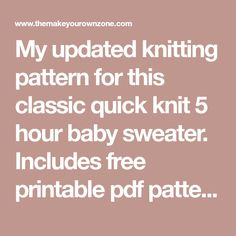 My updated knitting pattern for this classic quick knit 5 hour baby sweater. Includes free printable pdf pattern too. Sweater Knitting Patterns, Cardigan Pattern, Knit Patterns, Baby Cardigan, Knitting For Kids, Knitting Projects, Knit Baby Sweaters, Quick Knits, Knitting Needles