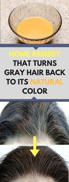 HOME REMEDY THAT TURNS GRAY HAIR BACK TO ITS NATURAL COLOR..