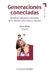 Generaciones conectadas Sonia Rivas Beneficios educativos derivados de la relación entre nietos y abuelos Ediciones Pirámide (Abril, 2015) http://www.edicionespiramide.es/libro.php?id=4129659