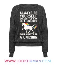 But it would be even better to be yourself while being a unicorn. All the magical horse powers, none of the problems of real life and school and adulthood. Unicorns don't have to go to school. Aspire to be a unicorn instead of a person with this funny, nerdy unicorn t shirt!