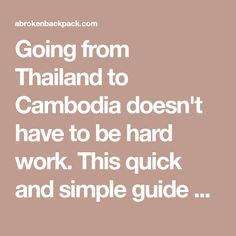 Going from Thailand to Cambodia doesn't have to be hard work. This quick and simple guide will help you to get your visa and to reach your destination!