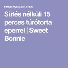 Sütés nélküli 15 perces túrótorta eperrel | Sweet Bonnie