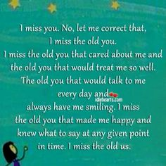 I Miss You No Let Me Correct That Miss The Old You Be Yourself Quotes Miss Me Quotes