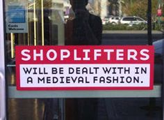 Great Stop Shoplifting Signs you can make on your computer and post in your store. Shoplifters will be dealt with in a medieval fashion