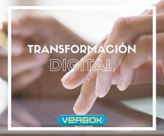 La era de la transformación digital ¿Estas preparado? - by Verbok