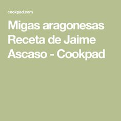 Migas aragonesas Receta de Jaime Ascaso - Cookpad