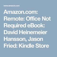 Amazon.com: Remote: Office Not Required eBook: David Heinemeier Hansson, Jason Fried: Kindle Store