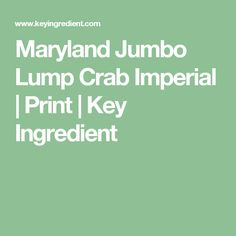 Maryland Jumbo Lump Crab Imperial   Print   Key Ingredient