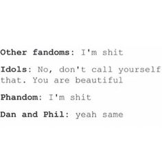 I freaking love the Phandom. They ate my Phamily. They understand. They relate. Because we're all trash Ngl