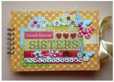 Album sisters Friends Forever, Sisters, Scrapbooking, Album, Crafts, Manualidades, Handmade Crafts, Scrapbooks, Craft