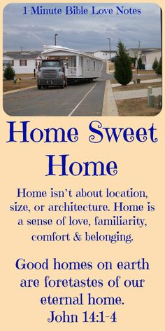 Our homes aren't perfect here are earth, but the best parts of home and family are foretastes of our eternal home in heaven.