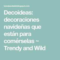 Decoideas: decoraciones navideñas que están para comérselas ~ Trendy and Wild