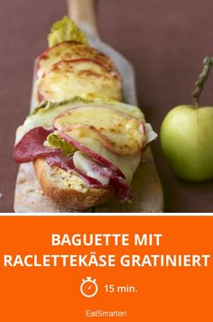 Baguette mit Raclettekäse gratiniert - smarter - Zeit: 15 Min.   eatsmarter.de