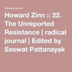 Howard Zinn :: 22. The Unreported Resistance   radical journal   Edited by Saswat Pattanayak