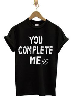 You Complete Mess Unisex Adult T Shirt - Get 10% Off!!! - Use Coupon Code 'TEES10'