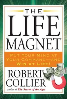 """The Life Magnet by Robert Collier, Click to Start Reading eBook, Here is the """"Open Sesame of life""""-the hidden formula of how to use your subconscious mind for achieve"""