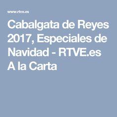 Cabalgata de Reyes 2017, Especiales de Navidad - RTVE.es A la Carta