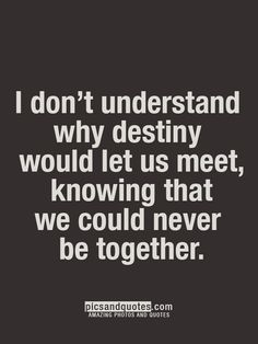 I don't understand why destiny would let us meet, knowing that we cant be together. Quotes Deep Feelings, Hurt Quotes, Real Quotes, Love Quotes For Him, Mood Quotes, Positive Quotes, Life Quotes, Missing Someone Quotes, Qoutes