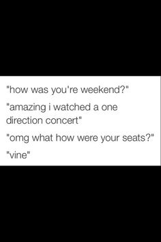 100% correct except for in October im coming to see both sets of my babies one direction and 5 seconds of summer
