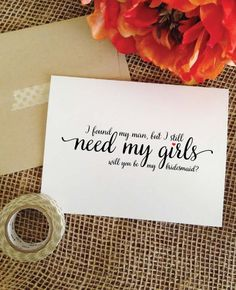 I found my man but I still need my girls - will you be my bridesmaid, maid or matron of honor, flower girl cards