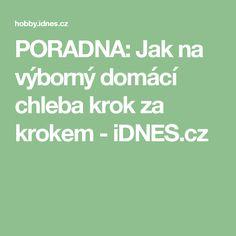PORADNA: Jak na výborný domácí chleba krok za krokem - iDNES.cz