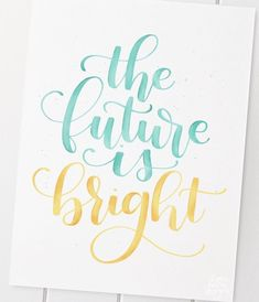 the future is bright hand lettered quote