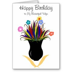 Wife Birthday Card.  Pretty, Colorful Flowers and Feathers in a Black Vase.  PERSONALIZE text, if you wish for anyone.  Original Graphic Art Hand-Painted Digital design & Card Text saying design by TamiraZDesigns via:  www.zazzle.com/tamirazdesigns*