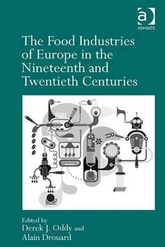 The food industries of Europe in the nineteenth and twentieth centuries / by Derek J. Oddy and Alain Drouard (2013)