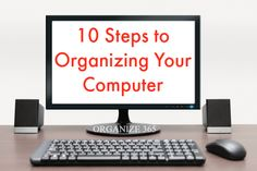 10 Steps To Organizing Your Computer
