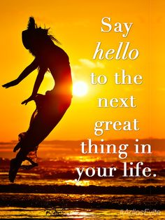 Say hello to the next great thing in your life. #inspirational #quote #AdiosEvite #hello