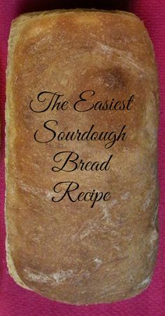 The Easiest Sourdough Bread   The Persnickety Mom...meh, tasted ok, but doesn't…