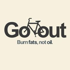 Slogan bicicletta - Go out, burn fats, not oil
