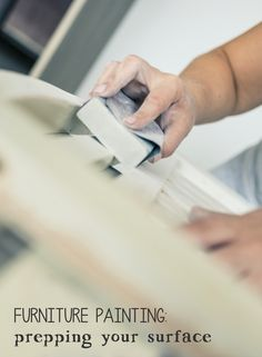 Furniture Painting: Prepping your surface for painting.  Tips on sanding, priming, laminate and difficult surfaces.