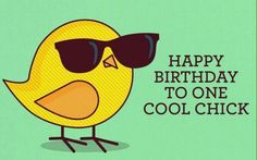 To one cool chick, happy birthday birthday happy birthday chick birthday quotes happy birthday quotes happy birthday images birthday greetings birthday images Happy Birthday Status, Birthday Wishes Funny, Happy Birthday Pictures, Happy Birthday Messages, Happy Birthday Quotes, Birthday Love, Happy Birthday Greetings, Birthday Memes, Happy Birthday Girl Funny