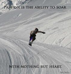 Passion Is The Ability To Soar With Nothing But Heart #snowboard #snowboarding #quotes #happiness