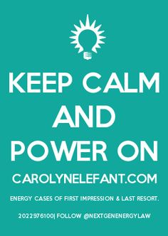 KEEP CALM AND POWER ON CAROLYNELEFANT.COM ENERGY CASES OF FIRST IMPRESSION