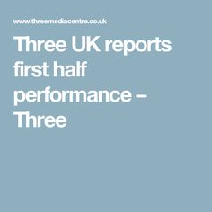 Three UK reports first half performance – Three