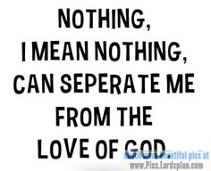 Nothing can Separate me from the Love of GOD