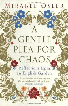 A Gentle Plea for Chaos by Mirabel Osler