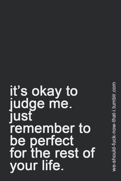 ... Judgemental people.